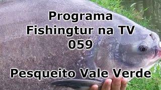 Programa Fishingtur na TV 059 - Pesqueiro Vale Verde