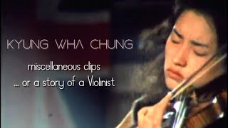Kyung Wha Chung - miscellaneous clips or a short life story