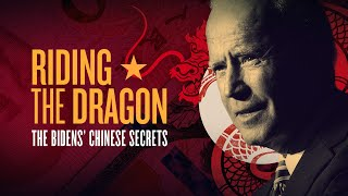 RIDING THE DRAGON: The Biden's Chinese Secrets (Full Documentary)
