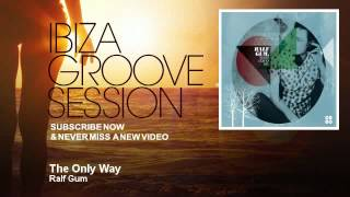 Ralf Gum - The Only Way - feat. Kenny Bobien - IbizaGrooveSession
