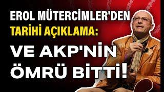 Erol Mütercimler'den tarihi açıklama: AKP'nin ömrü bitti dedi ve açıkladı...