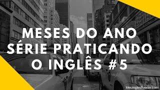 Meses Do Ano - Série Praticando O Inglês #5