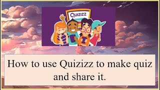 How to use Quizizz to make quiz and share it.