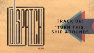 """Dispatch - """"Turn This Ship Around"""" (Official Audio)"""
