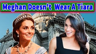 Why Meghan Markle Doesn't Wear A Tiara Like Kate Middleton?
