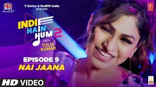 Nai Jaana Unplugged Tulsi Kumar Live Indie Hain Hum Season