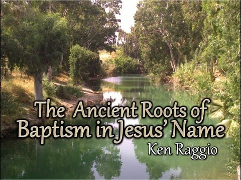 """The Ancient Roots Of Baptism in Jesus' Name"" – Ken Raggio"