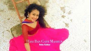 Neha Kakkar - Hasi Ban Gaye MASHUP | SELFIE Video