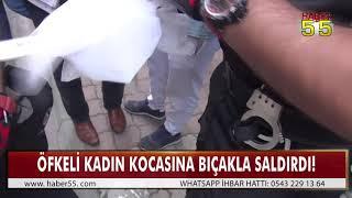 SAMSUN'DA KADIN KOCASINI 3 YERİNDEN BIÇAKLADI!