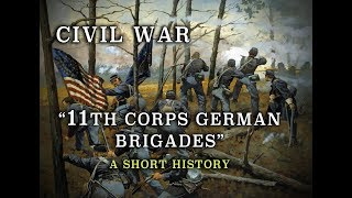"Civil War Union Army ""11th Corps German Brigades"" - A Short History"