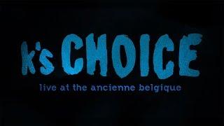 K's Choice   Live At The Ancienne Belgique
