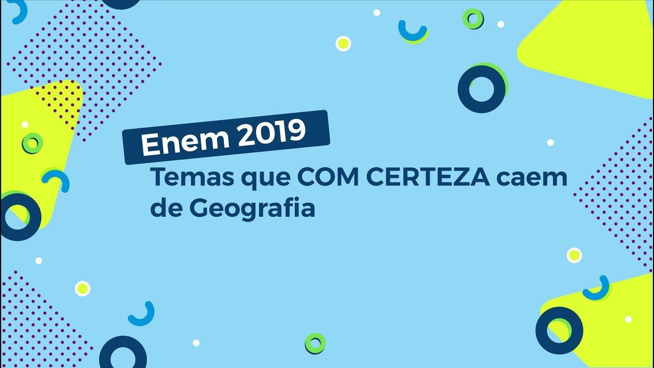 Enem 2019: Temas que COM CERTEZA caem de Geografia
