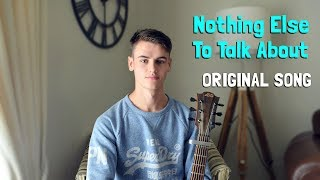 Nothing Else To Talk About - Original Song