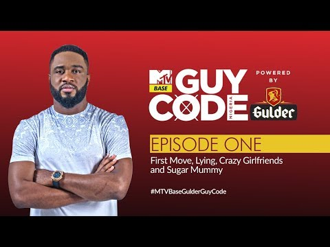 The First Moves, Crazy Girlfriends, Lying & Sugar Mommy | MTV Base Gulder Guy Code EP 1