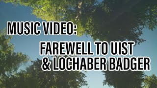 Video Farewell to Uist and Lochaber Badger (official music video)
