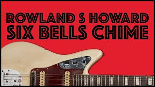 Rowland S Howard Guitar Lesson | Six Bells Chime