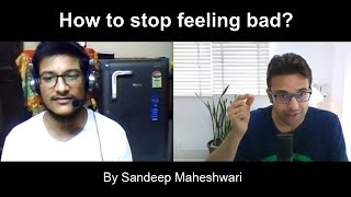 How to stop feeling bad? By Sandeep Maheshwari | Hindi