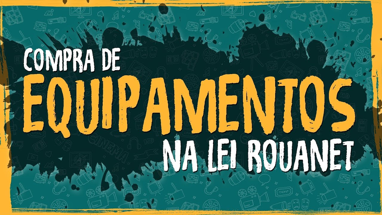 Compra de Equipamentos – Lei Rouanet
