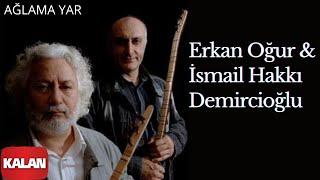 Erkan Oğur & İsmail Hakkı Demircioğlu - Ağlama Yar