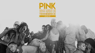 Pink   What About Us | Tennebreck Remix
