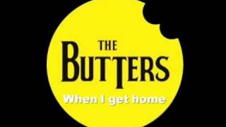 When I Get Home (The Beatles) : The Butters