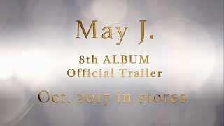 May J. / 2017年10月発売決定 8th ALBUM official Trailer
