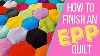 How To Finish English Paper Piecing Quilt | Hexagon Quilting For Beginners