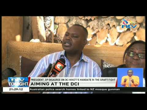 President, DP Ruto disagree on DCI Kinoti 's mandate on the war against graft
