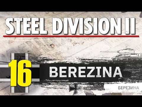 Steel Division 2 Campaign - Berezina #16 (Axis) EPIC* FINALE!