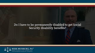 Video thumbnail: Do I have to be permanently disabled to get Social Security disability benefits?