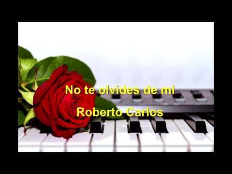 No te olvides de mi   Roberto Carlos
