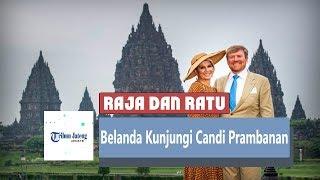 Kunjungan Raja dan Ratu Belanda ke Candi Prambanan Jadi Ajang Promosi di Tengah Wabah Corona