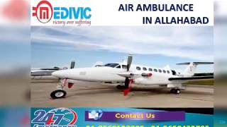 Get Awesome and Top Level Air Ambulance in Allahabad and Gaya by Medivic