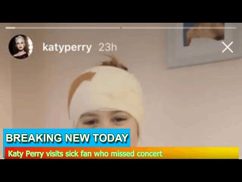 Breaking News - Katy Perry visits sick fan who missed concert