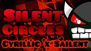 [IMPOSSIBLE] Silent Circles by Cyrillic and Sailent 100% | Geometry Dash