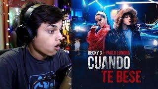 Becky G, Paulo Londra - Cuando Te Besé    Reaccion