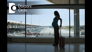Can one travel during pregnancy?  - Dr. Teena S Thomas