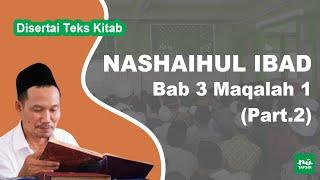 Kitab Nashaihul Ibad # Bab 3 Maqalah 1 (Part. 2) # KH. Ahmad Bahauddin Nursalim