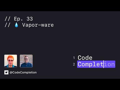 Code Completion Episode 33: 💧 Vapor-ware thumbnail