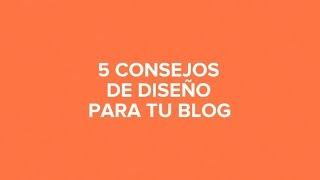 MIS 5 CONSEJOS DE DISEÑO PARA TU BLOG