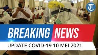 BREAKING NEWS: Update Covid-19 10 Mei 2021, Kasus Baru Mengalami Penambahan Sejumlah 4.891 Orang