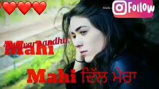 Mahi Mahi Dil Mera Kehnda Rehnda Ae Whatsapp Status