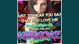 Just to Hear You Say That You Love Me (In the Style of Chynna Phillips) (Karaoke Version)