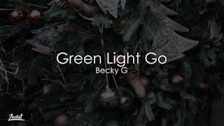 Becky G – Green Light Go (Lyrics / Lyric Video)
