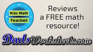Kids Math Teacher Reviews DadsWorksheets.com - A Free #math Resource!