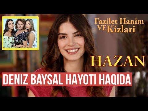 Deniz Baysal haqida bilasizmi? (Fazilat xonim va qizlari serialdagi  Hazan)