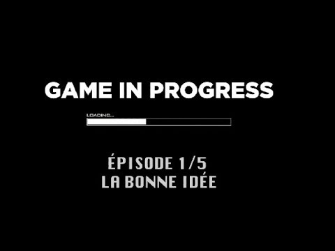 Game In Progress : Épisode 1 - La bonne idée  de