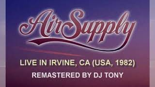 Air Supply - Live in Irvine, CA (USA, 1982 - Remastered by DJ Tony)