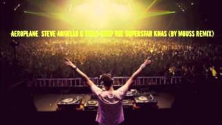 Aeroplane, Steve Angello & Mylo - Drop the superstar Knas (by Mouss Remix)