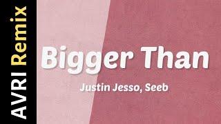 Justin Jesso, Seeb    Bigger Than (AVRI REMIX)